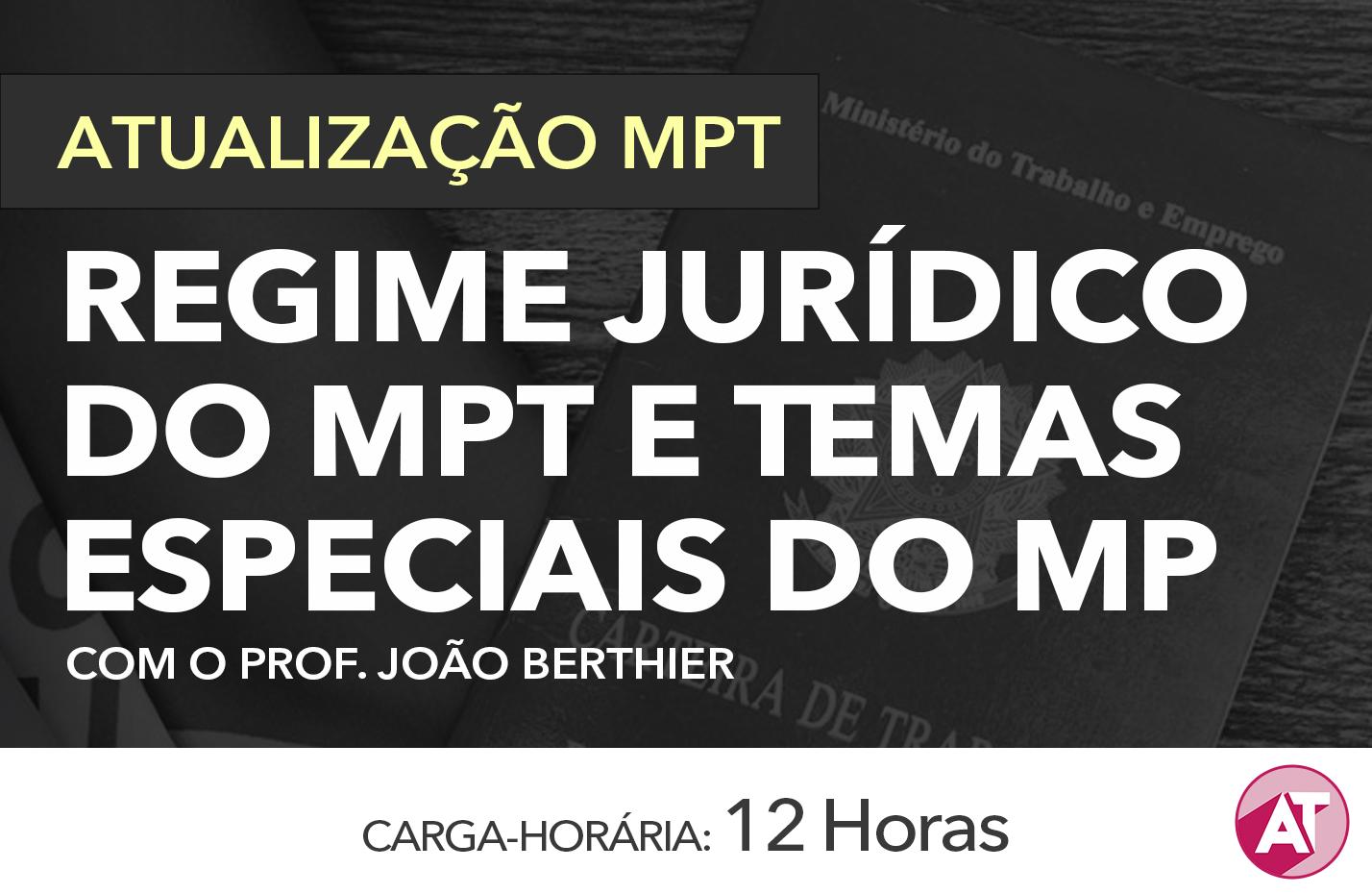 REGIME JURÍDICO DO MPT E TEMAS ESPECIAIS DO MPT